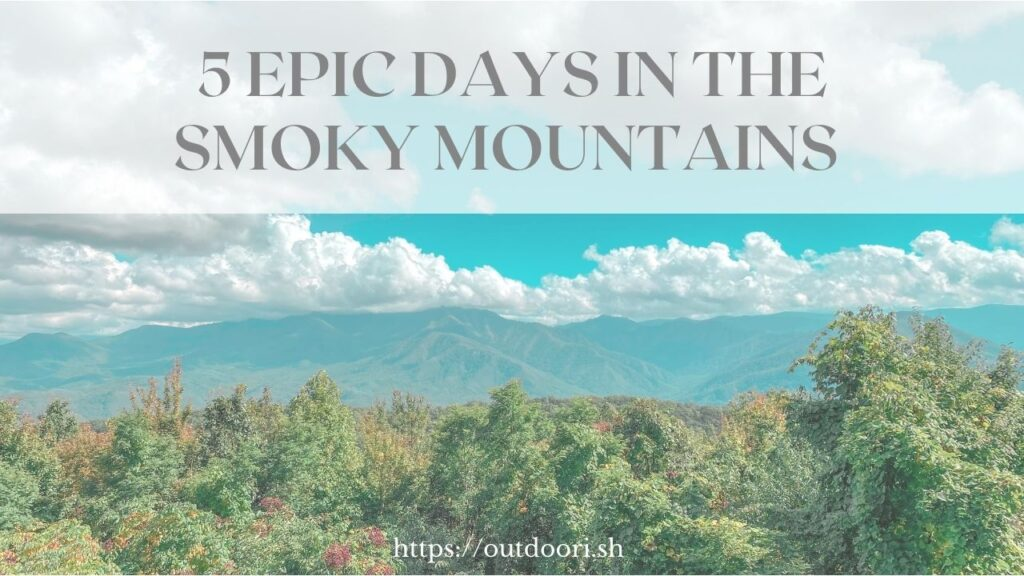 5 Epic Days in the Smoky Mountains